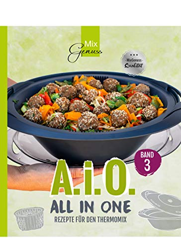 A. i. O. - ALL IN ONE Band 3: Rezepte fr den Thermomix