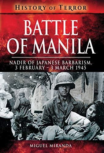 Battle of Manila: Nadir of Japanese Barbarism, 3 February–3 March 1945 (History of Terror) (English Edition)