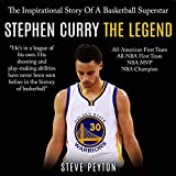 Stephen Curry: The Inspirational Story of a Basketball Superstar - Stephen Curry - The Legend - Steve Peyton