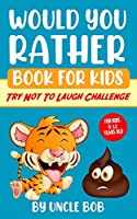"""Would You Rather Book for Kids - Try Not to Laugh Challenge: 200 All-Time Favorite """"Would You Rather"""" Questions that Every 6-12 Years Old Should Know (Vol.1)"""