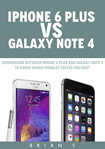 iPhone 6 Plus VS Galaxy Note 4: Comparison between iPhone 6 plus and Galaxy Note 4 to know which phablet suites you best (Apple, Samsung, iPhone 6, iOS, ... Galaxy Note 4, Galaxy 4) (English Edition)