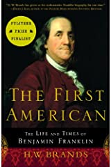 The First American: The Life and Times of Benjamin Franklin Kindle Edition