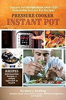 Instant Pot Pressure Cooker: Instant Pot Recipe Book with 320 Delectable Instant Pot Recipes