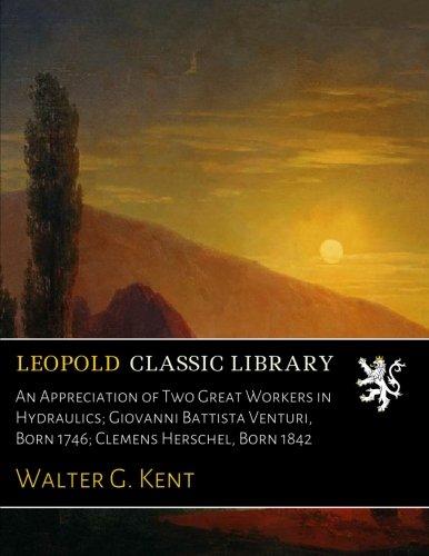 An Appreciation of Two Great Workers in Hydraulics; Giovanni Battista Venturi, Born 1746; Clemens Herschel, Born 1842