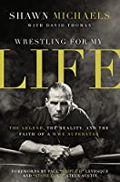 Wrestling for My Life: The Legend, the Reality, and the Faith of a WWE Superstar [並行輸入品]