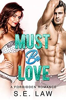 Must Be Love: A Forbidden Romance (Irresistible Bachelors Book 2) by [S.E. Law]