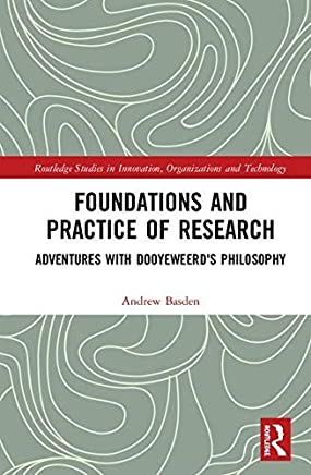 Foundations and Practice of Research: Adventures with Dooyeweerd's Philosophy (Routledge Advances in Research Methods)