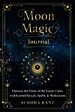 Moon Magic Journal: Harness the Power of the Lunar Cycles with Guided Rituals, Spells, and Meditations (Mystical Handbook)