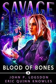 Blood of Bones: A Savannah Sage Supernatural Thriller (Seattle Paranormal Police Department Book 3) by [John P. Logsdon, Eric Quinn Knowles]