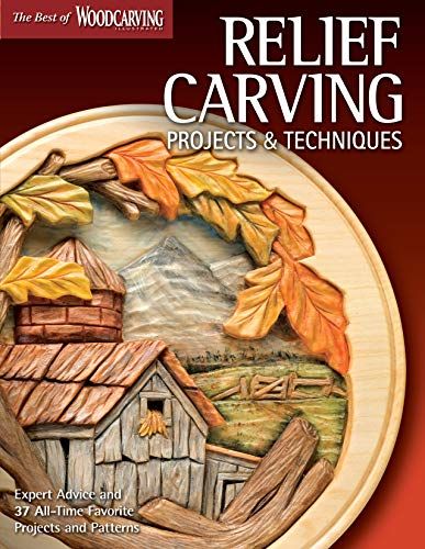 Relief Carving Projects & Techniques: Expert Advice and 37 All-Time Favorite Projects and Patterns (Fox Chapel Publishing) 3D Relief Carving Step-by-Step with Over 200 Photos (Best of Woodcarving)