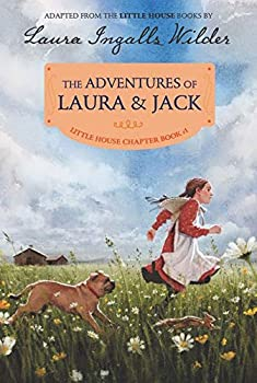 The Adventures of Laura & Jack  Reillustrated Edition  Little House Chapter Book 1