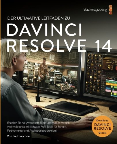 DaVinci Resolve 14 Der Ultimate Leitfaden Zu: Editing, Color and Audio (Blackmagic Design Learning Series)