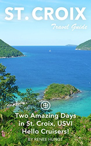 St Croix Travel Guide (Unanchor) - Two Amazing Days in St. Croix, USVI - Hello Cruisers! (English Edition)