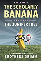 The Scholarly Banana Presents The Juniper Tree: An Ultra-Grim Fairy Tale from the Brothers Grimm