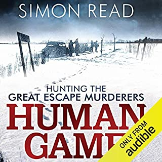 Human Game     Hunting the Great Escape Murderers              By:                                                                                                                                 Simon Read                               Narrated by:                                                                                                                                 Joe Jameson                      Length: 8 hrs and 46 mins     8 ratings     Overall 4.4