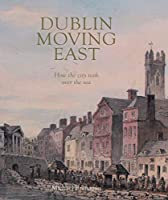 Dublin Moving East: How the City Took over the Sea