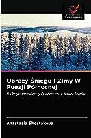 Obrazy Śniegu I Zimy W Poezji Północnej: Na Przykładziewierszy Quebeckich, A Nawet Poetów