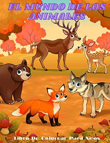 EL MUNDO DE LOS ANIMALES- Libro De Colorear Para Niños: ANIMALES MARINOS, ANIMALES DE GRANJA, ANIMALES DE LA SELVA, ANIMALES DEL BOSQUE Y ANIMALES DEL CIRCO