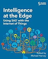 Intelligence at the Edge: Using SAS with the Internet of Things