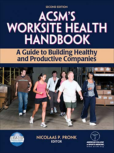 ACSM's Worksite Health Handbook: A Guide to Building Healthy and Productive Companies