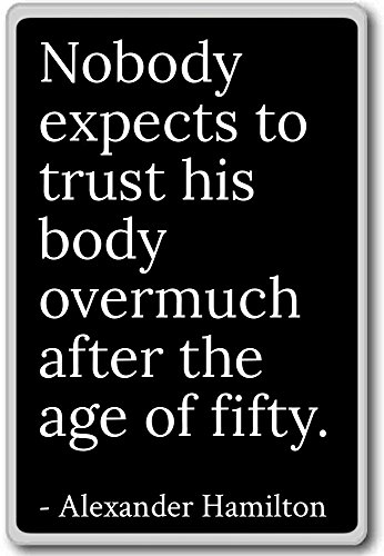 Nobody expects to trust his body overmuc... - Alexander Hamilton - quotes fridge magnet, Black