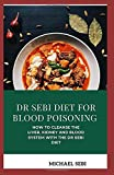 DR SEBI DIET FOR BLOOD POISONING: How To Cleanse The Liver, Kidney And Blood System With The Dr Sebi Diet