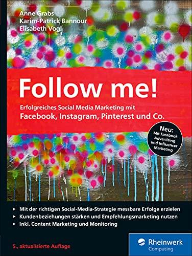Follow me!: Erfolgreiches Social Media Marketing mit Facebook, Instagram, Pinterest und Co.