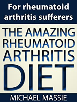 The Amazing Rheumatoid Arthritis Diet by [Michael Massie]