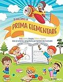 Il mio libro di Prima Elementare: Libro ideale per bambini in età scolare e prescolare. Il più completo con linee, forme, immagini, lettere e numeri, tutti da colorare. Dai 3 ai 6 anni
