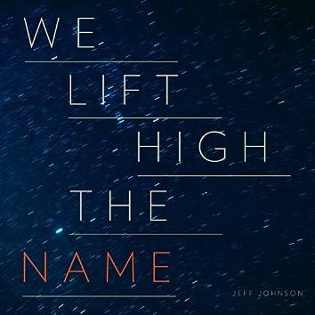 We Lift High the Name
