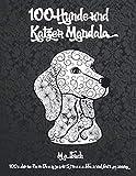 100 Hunde und Katzen Mandala - Malbuch - 100 schöne Tiere Designs für Stressabbau und Entspannung