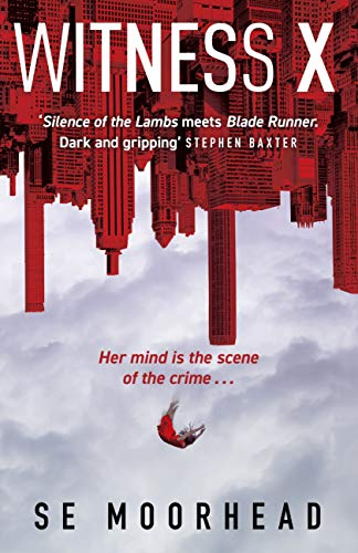 Witness X: 'Silence of the Lambs meets Blade Runner' Stephen Baxter by [SE Moorhead]