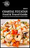 Eat Your World's Coastal Yucatan Food & Travel Guide: The inside scoop on the best local dishes from Cancún to Tulum (English Edition)