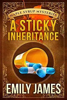 A Sticky Inheritance: Maple Syrup Mysteries by [Emily James]