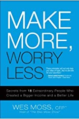 Make More, Worry Less: Secrets from 18 Extraordinary People Who Created a Bigger Income and a Better Life Kindle Edition