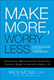 FREE KINDLE BOOK: Make More, Worry Less: Secrets from 18 Extraordinary People Who Created a Bigger Income and a Better Life