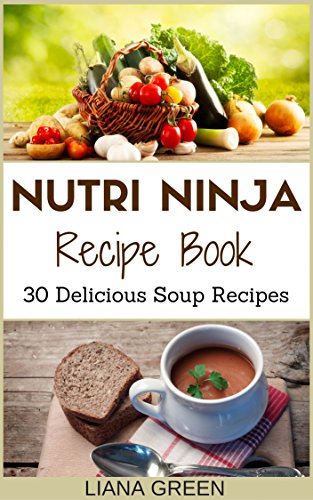 Nutri Ninja Recipe Book: 30 Delicious Soup Recipes (Nutri Ninja Recipes Book 2) (English Edition)