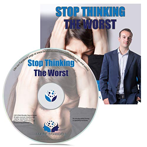 Stop Thinking the Worst Hypnosis CD - Put a Stop to Negative Thinking & Begin to Think Positively - Put the Power of Positive Thinking to Work to Transform Your Life, Achieve Success & Have Lasting Happiness by Mark Bowden MSc BSc Dip Hyp