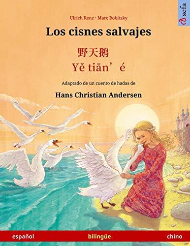 Los cisnes salvajes – Ye tieng oer. Libro bilingüe para niños adaptado de un cuento de hadas de Hans Christian Andersen (español – chino) (Sefa Bilingual Children's Books)