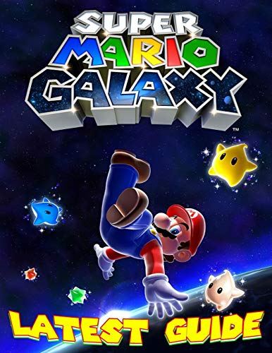 Super Mario Galaxy: LATEST GUIDE: Everything You Need To Know About Super Mario Galaxy (Best Tips, Tricks And Strategies)