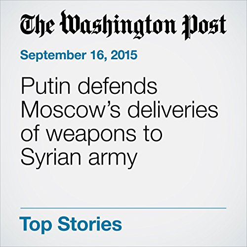 Putin defends Moscow's deliveries of weapons to Syrian army cover art