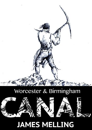 The Digging Years: Proceedings of the Worcester and Birmingham Canal (English Edition)
