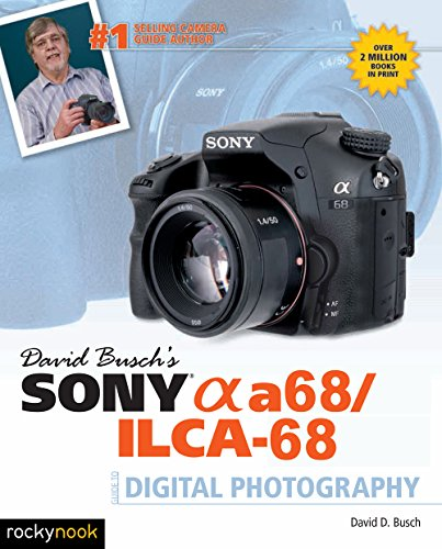 David Busch's Sony Alpha a68/ILCA-68 Guide to Digital Photography (The David Busch Camera Guide Series)