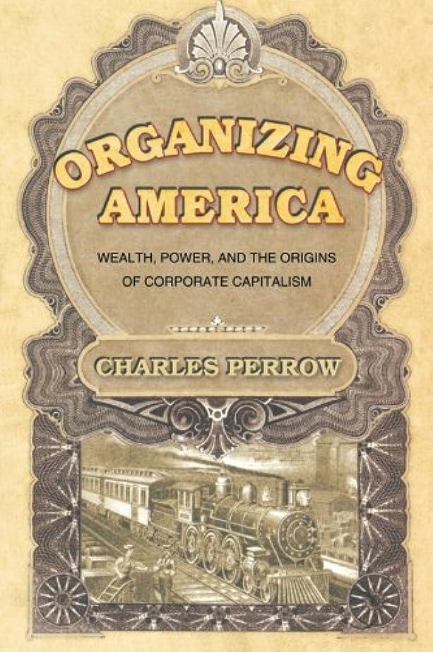 嫌な少なくともぬれたOrganizing America: Wealth, Power, And The Origins Of Corporate Capitalism
