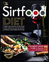 The Sirtfood Diet: Learn the Scientific Method to Loose Weight Permanently & How to Regain Sunshine thanks to the Secret of Sirtuins. [Including Cookbook Suitable for Beginners and Advanced]