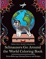 Schnauzers Go Around the World Coloring Book: Fun Schnauzer Coloring Book for Adults and Kids 10+