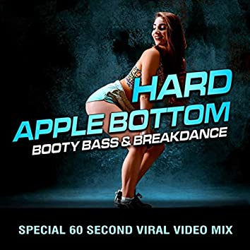 Hard Apple Bottom, Booty Bass & Breakdance (Special 60 Second Viral Video Mix)