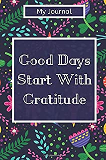 """My Journal: """"Good Days Start With Gratitude"""" Lined Notebook / Journal Gift, 120 Page, 6 x 9 inches, Gratitude Journal Note..."""