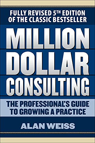 Compare Textbook Prices for Million Dollar Consulting: The Professional's Guide to Growing a Practice, Fifth Edition 5 Edition ISBN 9781259588617 by Weiss, Alan