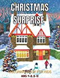 Christmas Surprise Coloring Book For Kids Ages: 4-8, 8-12: Easy & Cute Christmas Holliday Coloring Design Coloring Book Featuring Fun and Easy ... And Much More! ( Coloring Book For Kids)